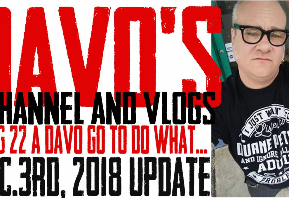 Vlog 22 - A DaVo has to Do What.... Dec. 3rd, 2018 Update
